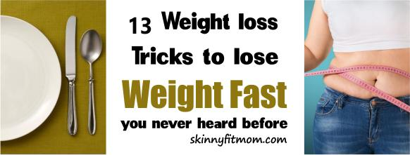 13 Weight Loss Tricks To Lose Weight Fast You Have Never Heard Before