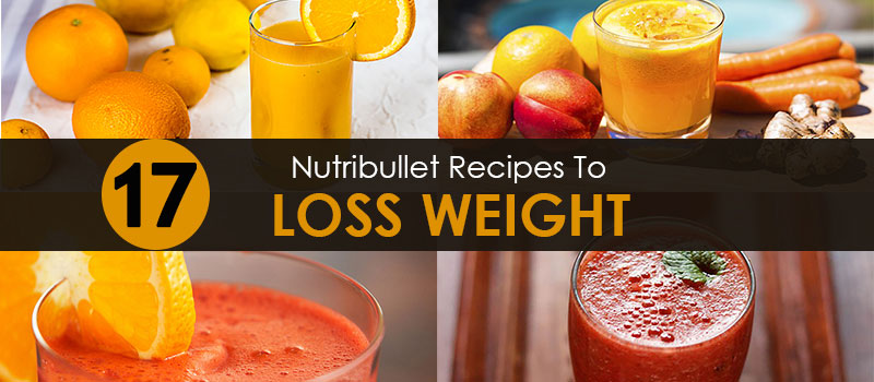 17 Most Effective Nutribullet Weight Loss Recipes