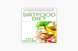 Sirtfood Diet: A Beginners Guide & Recipe Book on Sirtfoods & Their Amazing Benefits: Health Food, Diet, and Weight Loss Series, Book 1 (Unabridged)