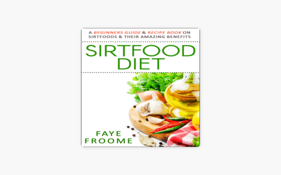 ‎Sirtfood Diet: A Beginners Guide & Recipe Book on Sirtfoods & Their Amazing Benefits: Health Food, Diet, and Weight Loss Series, Book 1 (Unabridged)