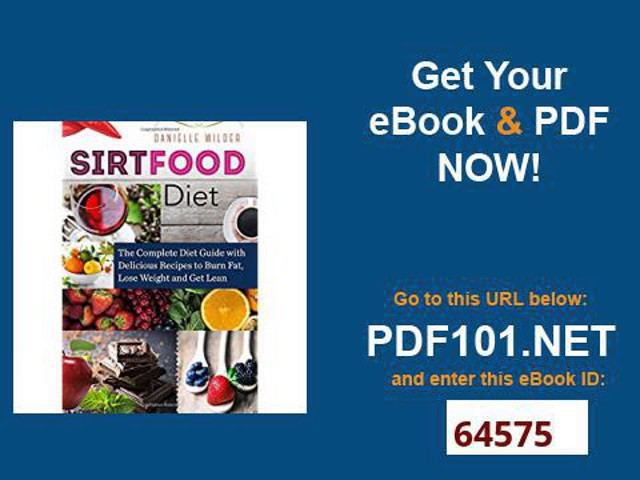 Sirtfood Diet The Complete Diet Guide with Delicious Recipes to Burn Fat, Lose Weight and Get Lean