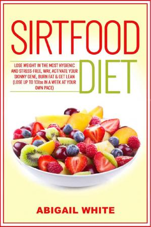 Sirtfood Diet: Lose Weight in the Most Hygienic and Stress-Free Way, Activate Your Skinny Gene, Burn Fat & Get Lean (Lose up to 10lbs in a Week at Your Own Pace)