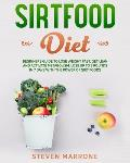 Sirtfood Diet: Beginners Guide to Lose Weight Fast, Get Lean and Activate Metabolism. Lose up to 7 Pounds in 7 Days With the Power of by Steven Marrone