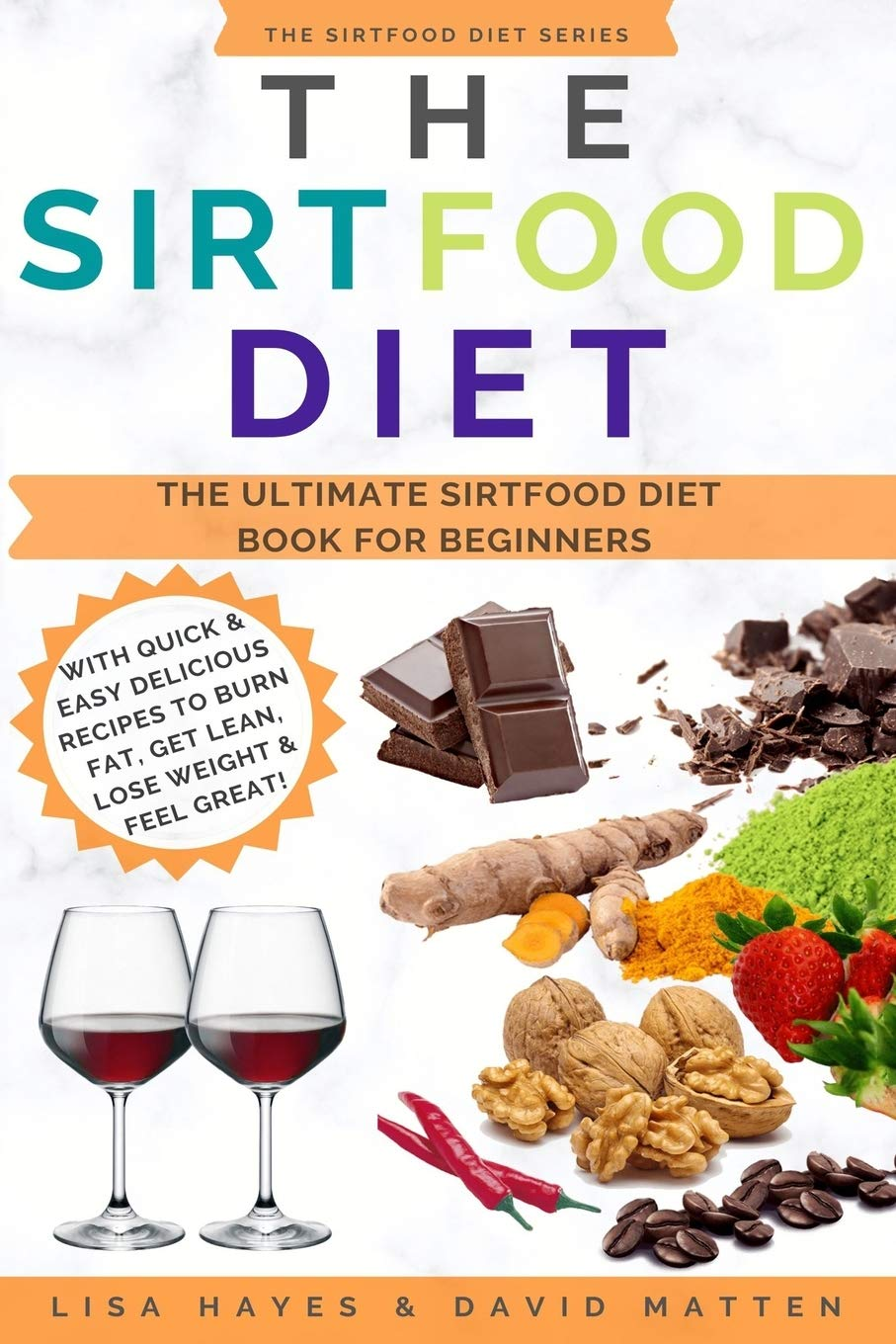 Download [PDF] The Sirtfood Diet The Ultimate Sirtfood Diet Book For Beginners With Quick Easy Delicious Recipes To Burn Fat Get Lean Lose Weight Feel Great