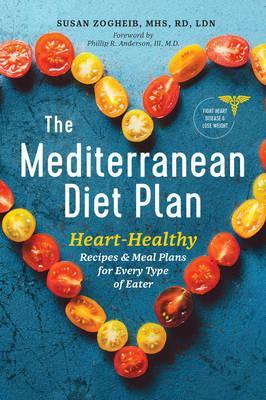 The Mediterranean Diet Plan : Heart-Healthy Recipes & Meal Plans for Every Type of Eater