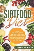 The Sirtfood Diet: Skinny Gene Basics, Recipes, and Weight Loss Meal Plans to Live a Healthier Lifestyle and Lose Weight Fast with the Si by Sophia Sanders