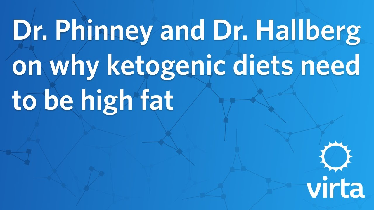 Dr. Phinney and Dr. Hallberg on why ketogenic diets need to be high fat