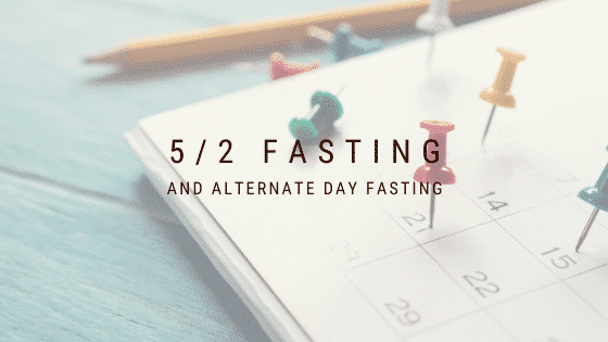 5/2 Fasting and Alternate Day Fasting